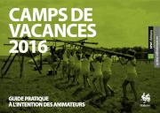 Camps de vacances : Guide pratique à l'intention des animateurs - 2016