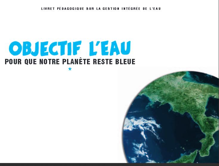 Objectif l'eau : Pour que notre planète reste bleue